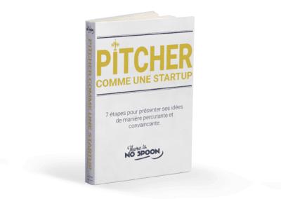 Pitcher comme une startup / 7 étapes pour présenter ses idées de manière percutante et convaincante.